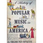 Sigmund Spaeth – A History of Popular Music In America
