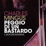 "Charles Mingus ""Peggio di un bastardo – L'autobiografia"" (Big Sur,  2015)"