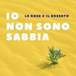 Le rose e il deserto. Esce il nuovo EP 'Io non sono sabbia'