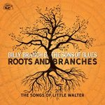 Billy Branch – Roots And Branches, The Songs Of Little Walter