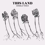 DANIELE TENCA: Oggi il nuovo singolo 'THIS LAND', personale rivisitazione dell'originale di Gary Clark Jr.