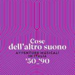 COSE DELL'ALTRO SUONO –  AVVENTURE MUSICALI IN ITALIA '50-'90 di Giordano Casiraghi