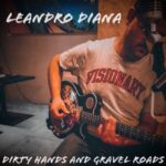 Dirty Hands and Gravel Roads – Leandro Diana