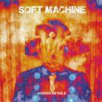 Soft Machine – Hidden Details