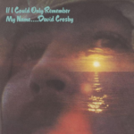DAVID CROSBY – IF I COULD ONLY REMEMBER MY NAME (50th ANNIVERSARY EDITION)